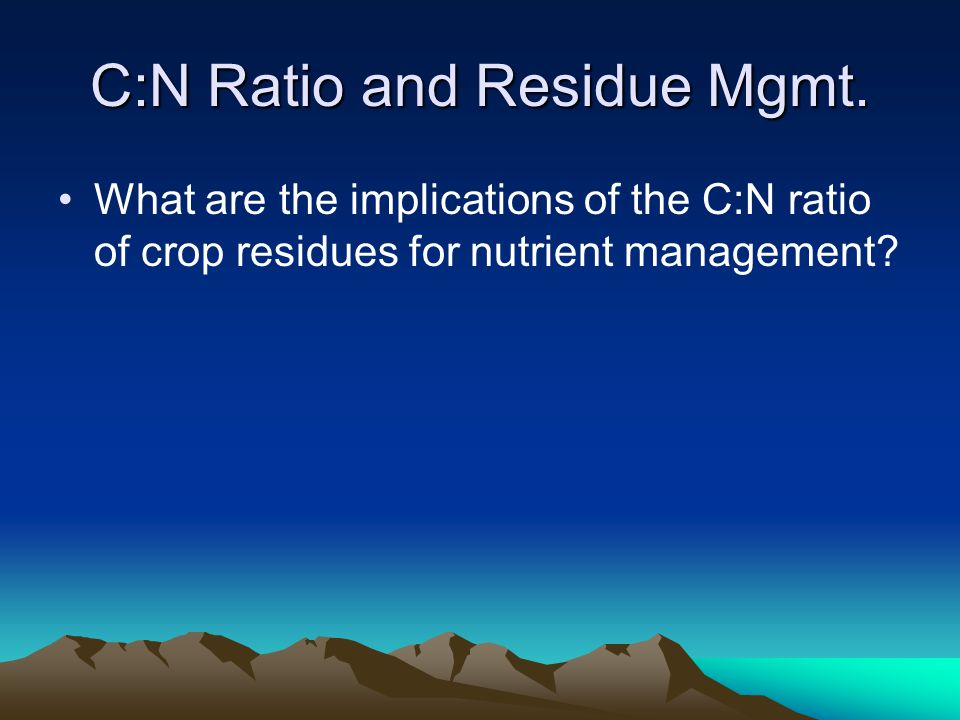 C:N Ratio and Residue Mgmt.
