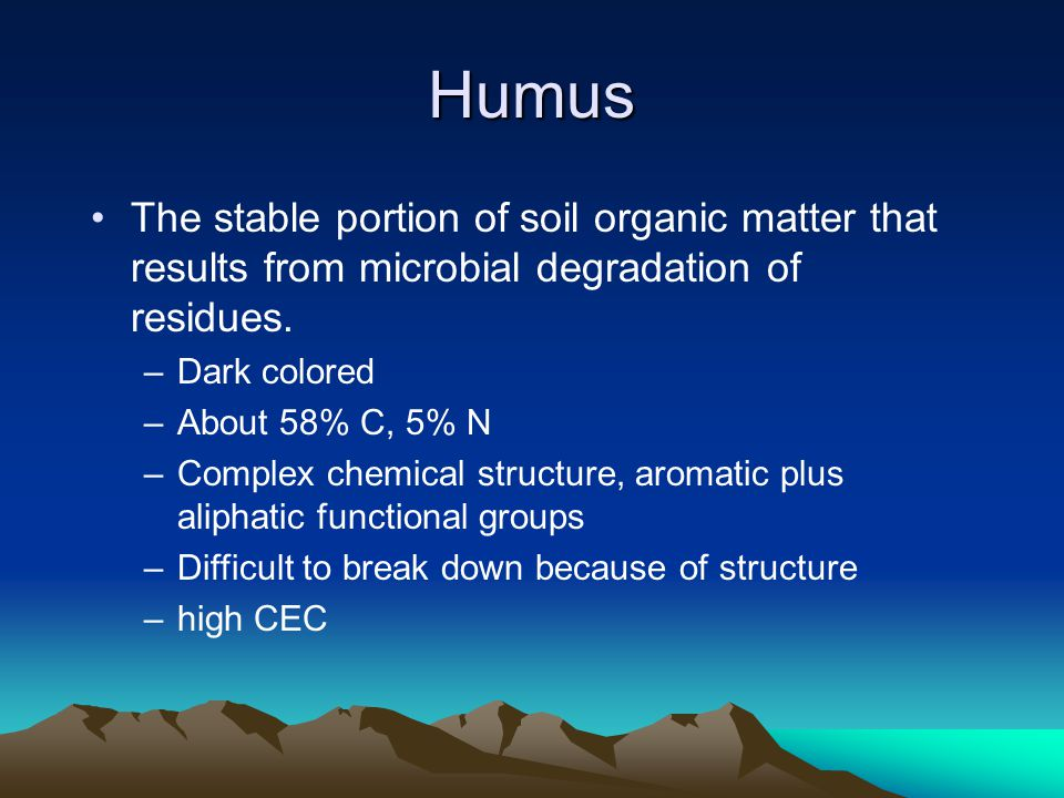Humus The stable portion of soil organic matter that results from microbial degradation of residues.