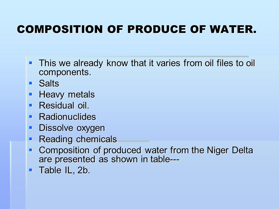 ENVIRONMENTAL EFFECT  Disposal of produce water into the environment will result in environmental pollution, hence.