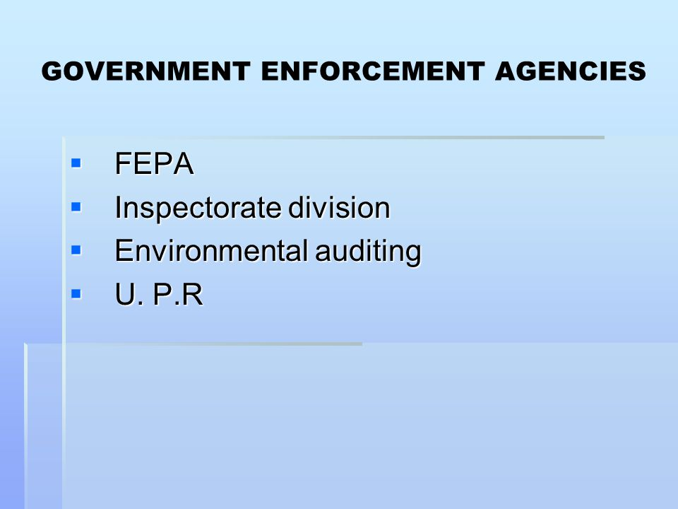 GOVERNMENT ENFORCEMENT AGENCIES  FEPA  Inspectorate division  Environmental auditing  U. P.R