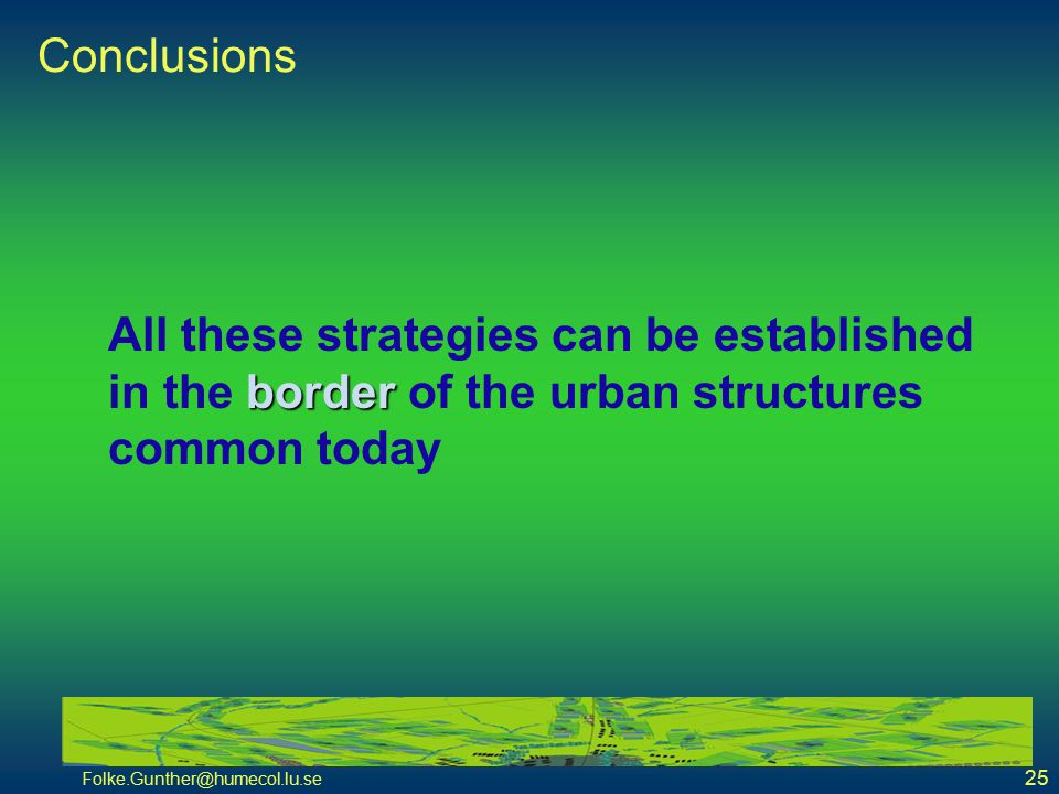 Folke.Gunther@humecol.lu.se 25 Conclusions border All these strategies can be established in the border of the urban structures common today