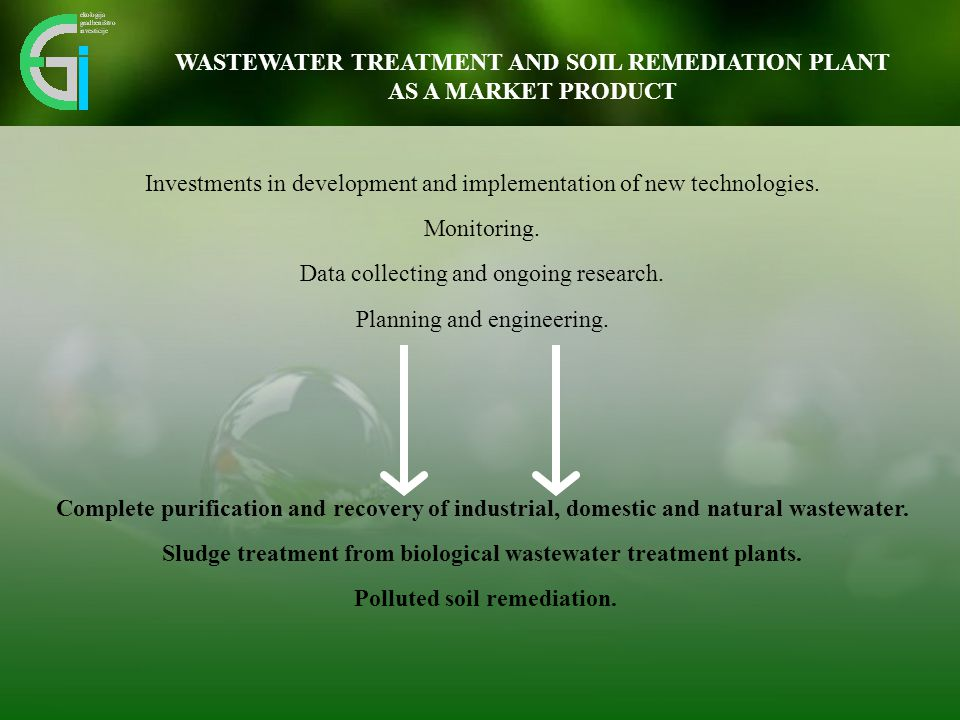 WASTEWATER TREATMENT AND SOIL REMEDIATION PLANT AS A MARKET PRODUCT Complete purification and recovery of industrial, domestic and natural wastewater.