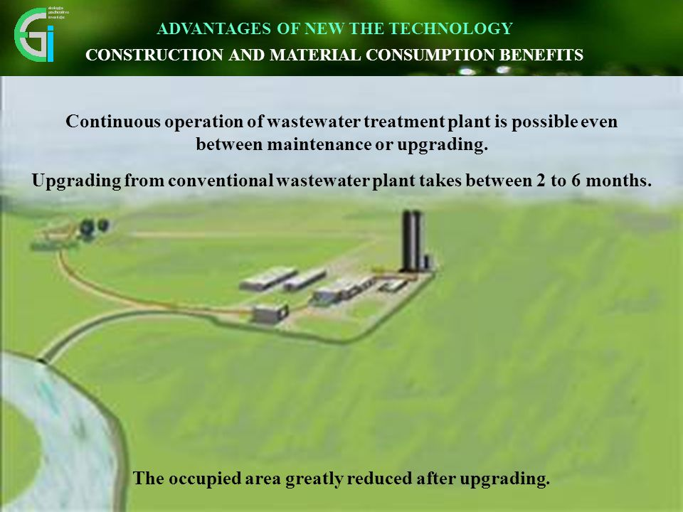 Continuous operation of wastewater treatment plant is possible even between maintenance or upgrading.