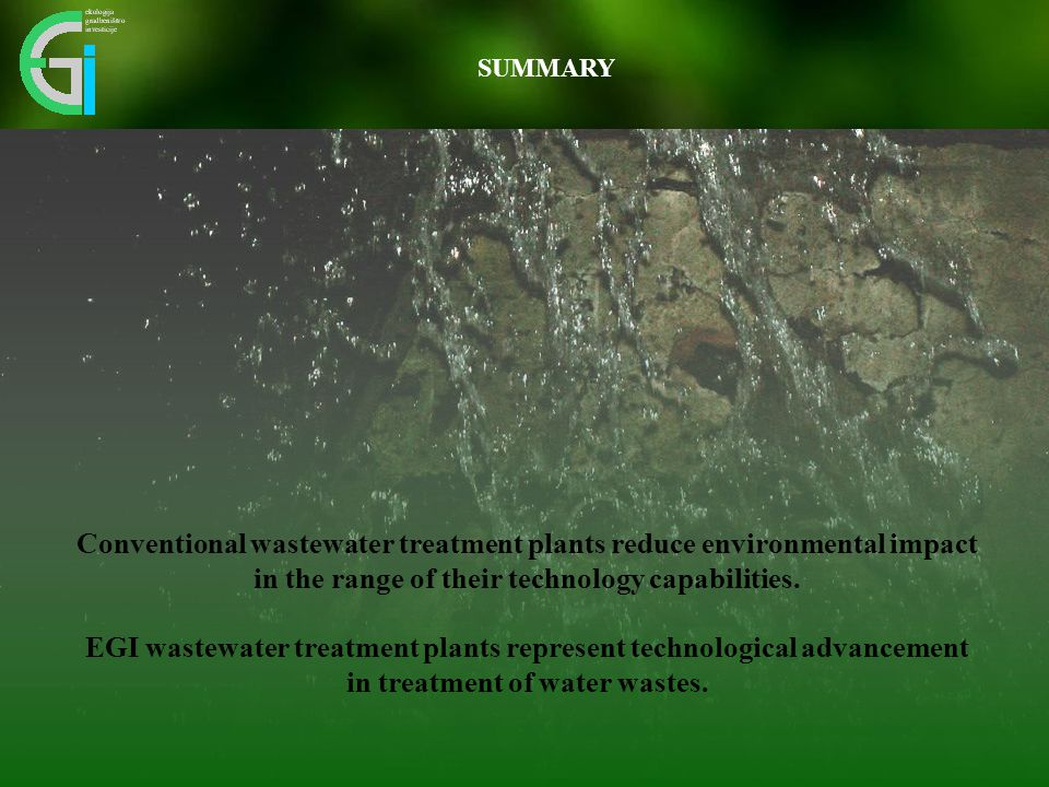 SUMMARY Conventional wastewater treatment plants reduce environmental impact in the range of their technology capabilities.