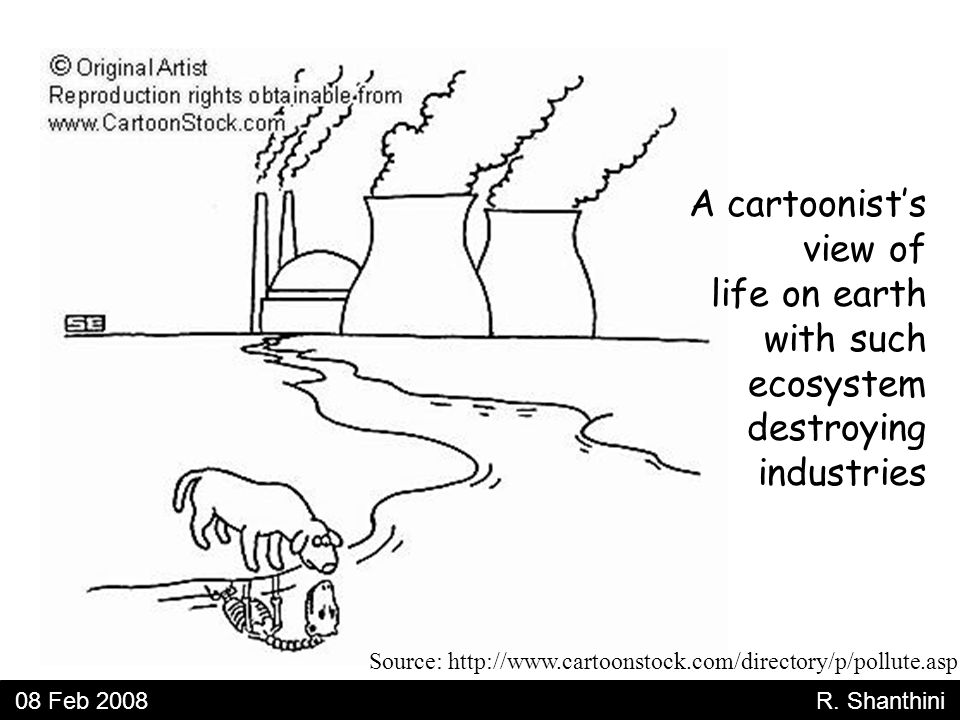 Source: http://www.cartoonstock.com/directory/p/pollute.asp A cartoonist's view of life on earth with such ecosystem destroying industries