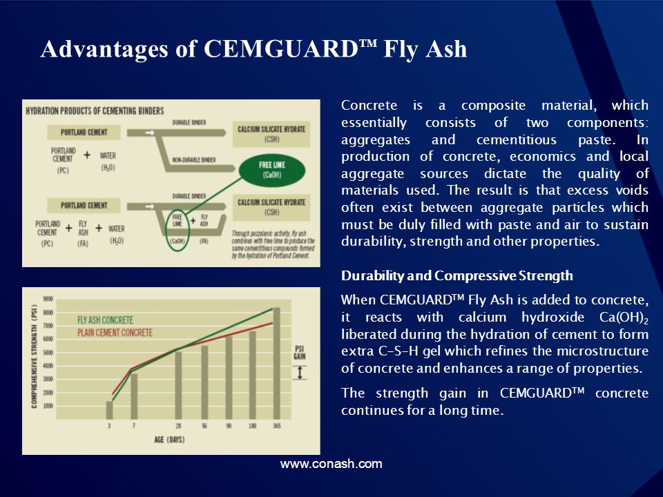 Advantages of CEMGUARD TM Fly Ash Concrete is a composite material, which essentially consists of two components: aggregates and cementitious paste. I
