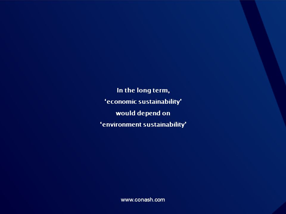 In the long term, 'economic sustainability' would depend on 'environment sustainability' www.conash.com