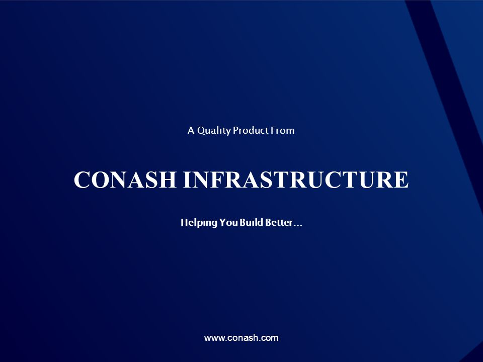 A Quality Product From CONASH INFRASTRUCTURE Helping You Build Better… www.conash.com