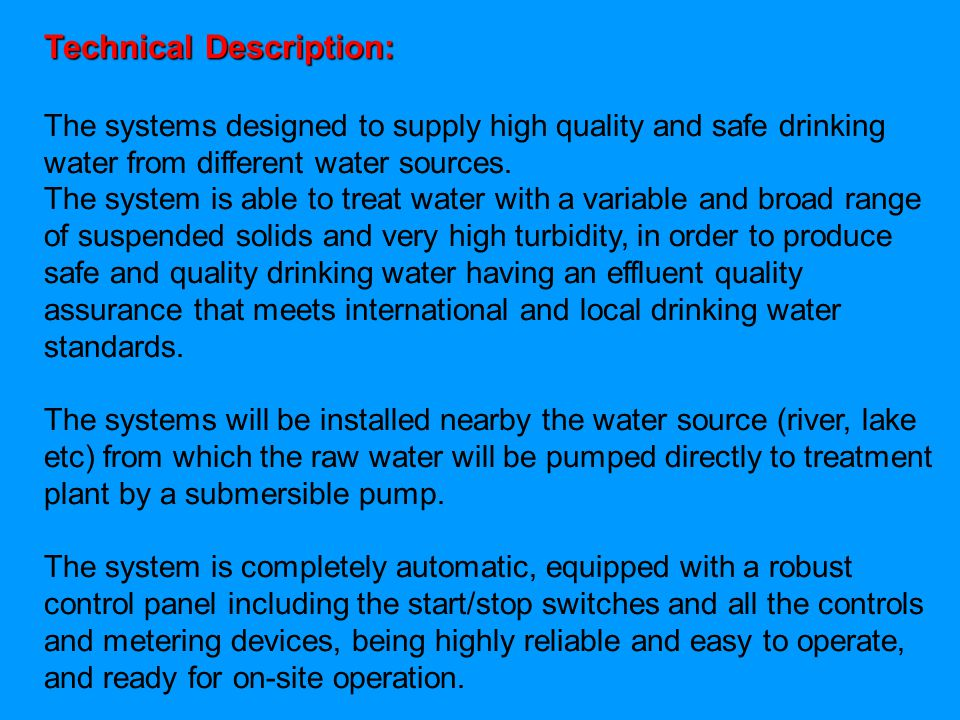 Technical Description: The systems designed to supply high quality and safe drinking water from different water sources.