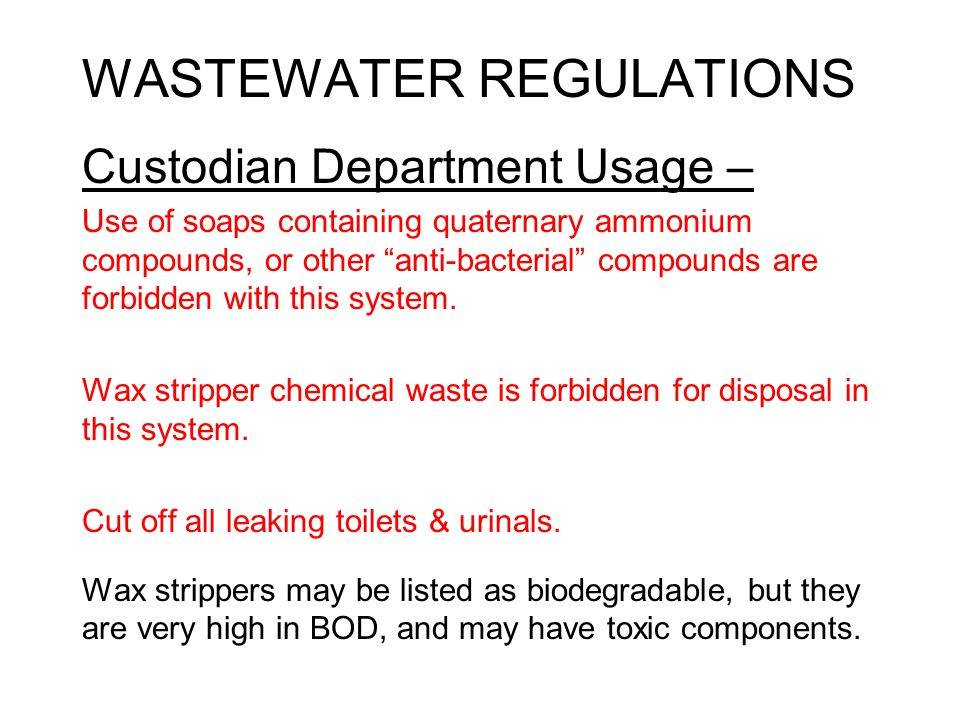 WASTEWATER REGULATIONS Custodian Department Usage – Use of soaps containing quaternary ammonium compounds, or other anti-bacterial compounds are forbidden with this system.