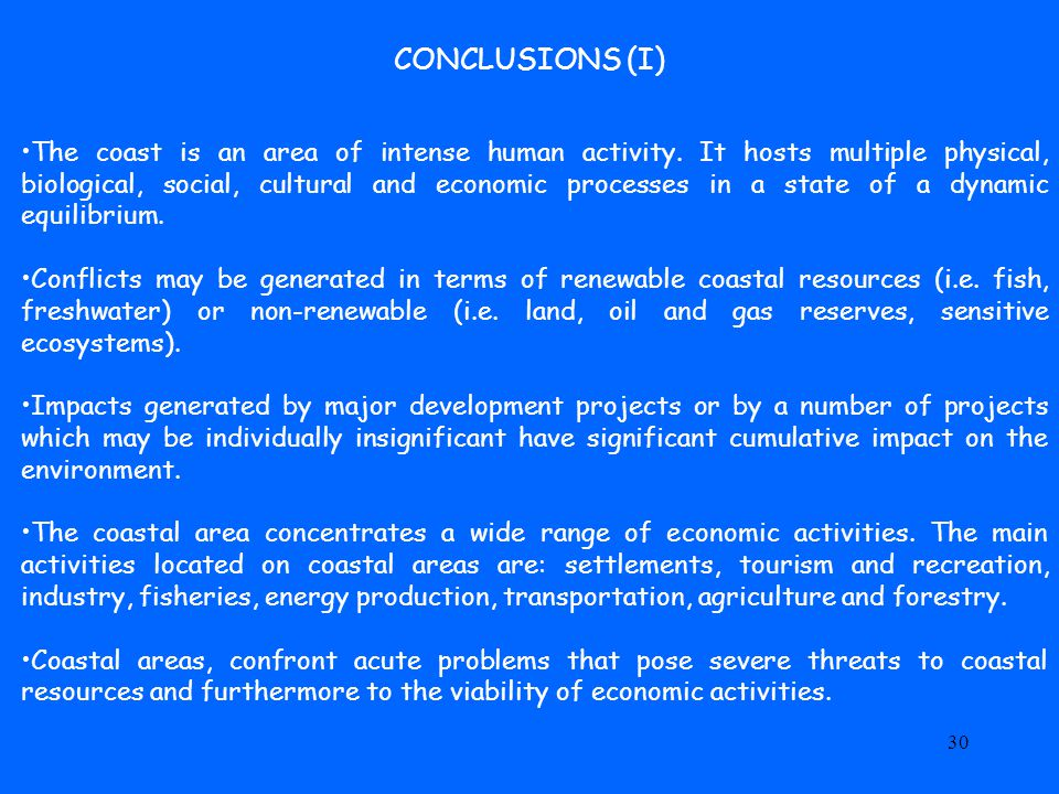 30 CONCLUSIONS (I) The coast is an area of intense human activity.