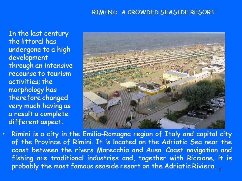 5 RIMINI: A CROWDED SEASIDE RESORT Rimini is a city in the Emilia-Romagna region of Italy and capital city of the Province of Rimini.