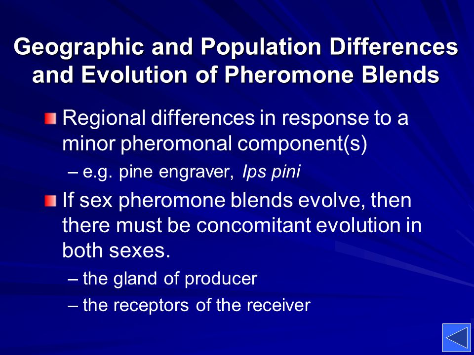 Geographic and Population Differences and Evolution of Pheromone Blends Regional differences in response to a minor pheromonal component(s) – –e.g. pi