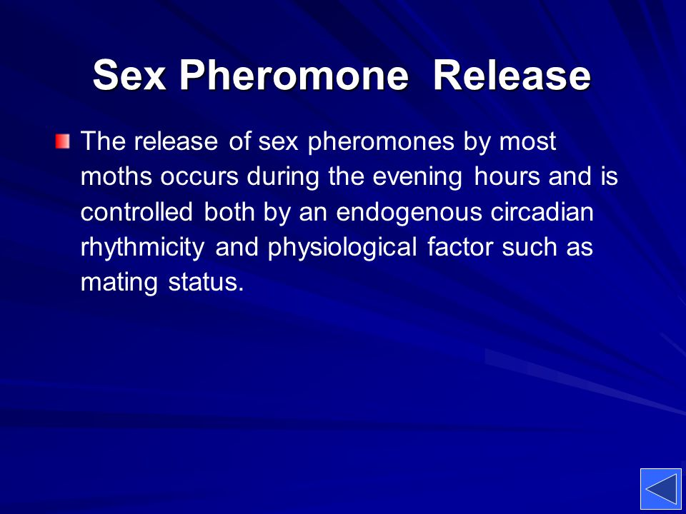 Sex Pheromone Release The release of sex pheromones by most moths occurs during the evening hours and is controlled both by an endogenous circadian rh