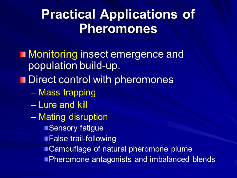 Practical Applications of Pheromones Monitoring insect emergence and population build-up. Direct control with pheromones – –Mass trapping – –Lure and