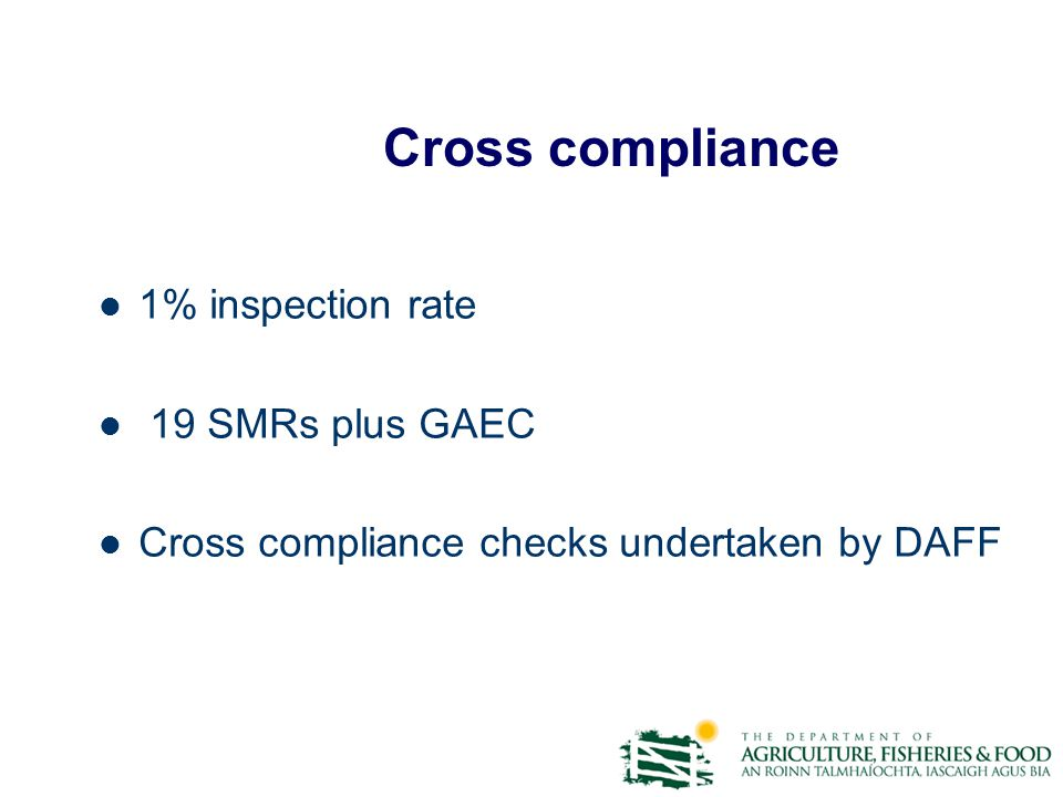 Cross compliance 1% inspection rate 19 SMRs plus GAEC Cross compliance checks undertaken by DAFF