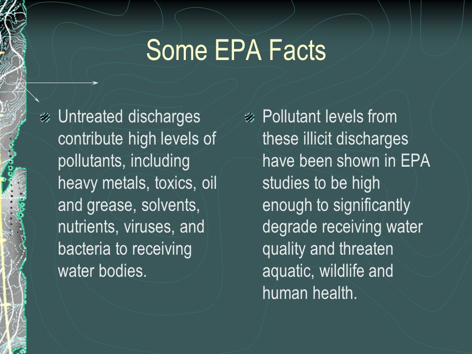 Some EPA Facts Untreated discharges contribute high levels of pollutants, including heavy metals, toxics, oil and grease, solvents, nutrients, viruses, and bacteria to receiving water bodies.