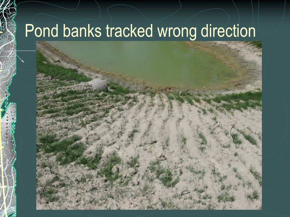 Pond banks tracked wrong direction