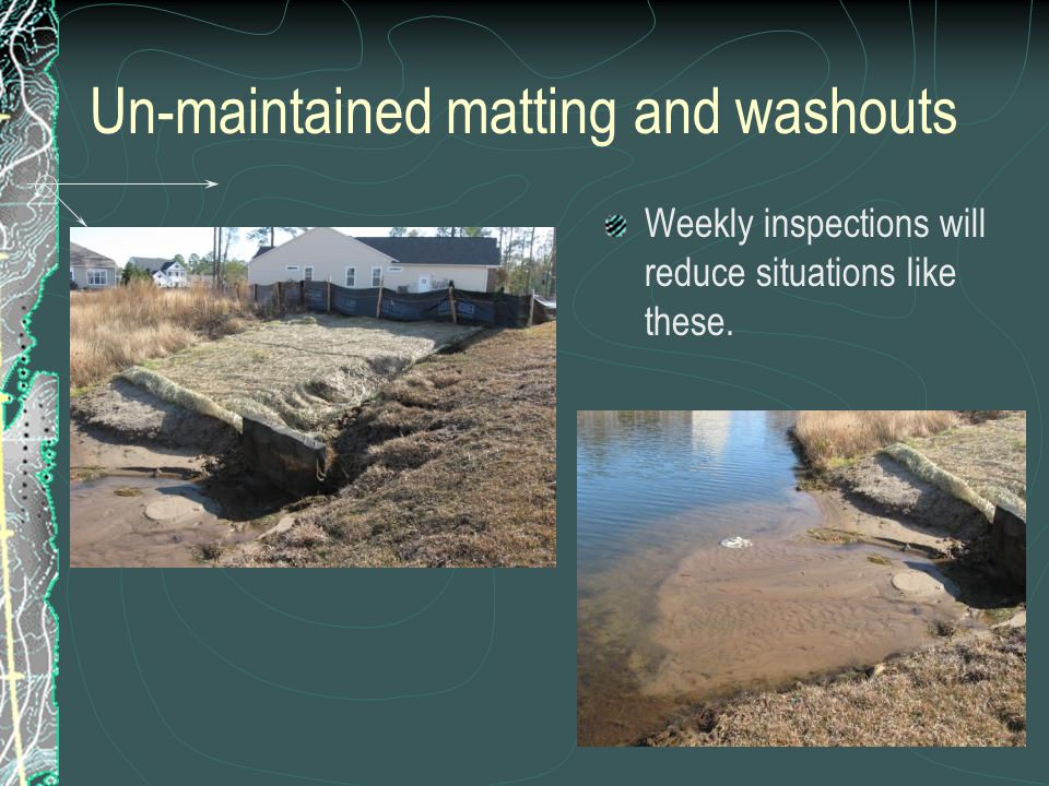 Un-maintained matting and washouts Weekly inspections will reduce situations like these.