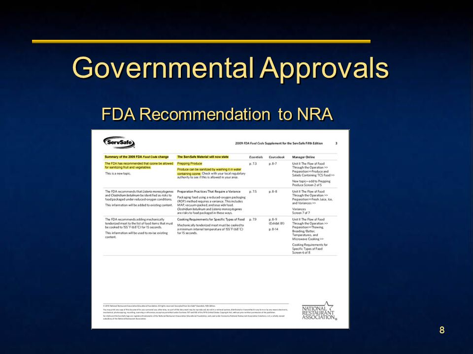 7 Governmental Approvals FDA Approval for Use on Food in 2001 GRAS Status USDA Approves Use of Ozone on Organic Products FSIS Approves Ozone for Final Rinse Sanitation NSF Registered