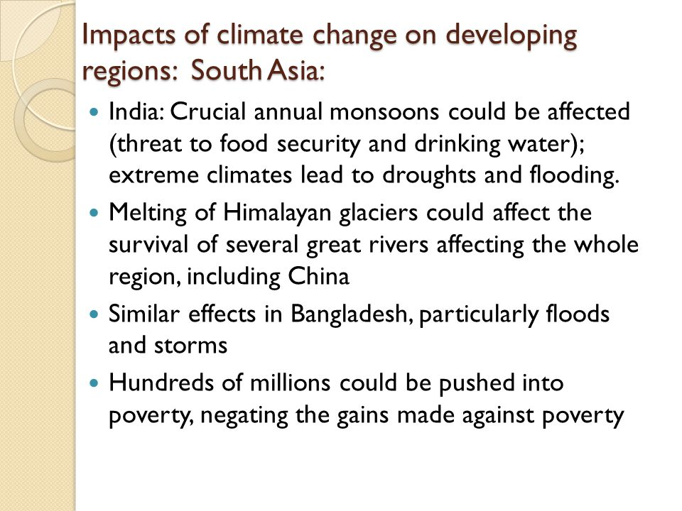 Impacts of climate change on developing regions: South Asia: India: Crucial annual monsoons could be affected (threat to food security and drinking wa