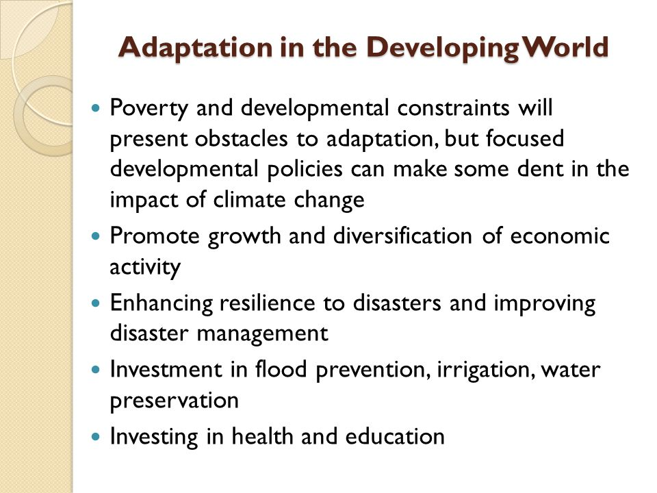 Adaptation in the Developing World Adaptation in the Developing World Poverty and developmental constraints will present obstacles to adaptation, but