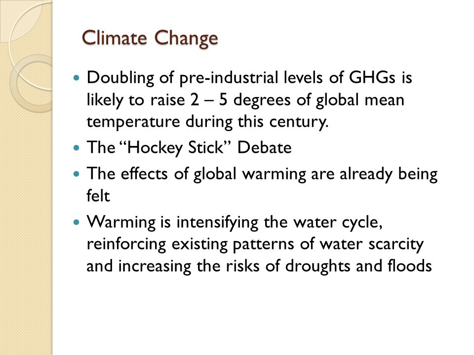 Climate Change Climate Change Doubling of pre-industrial levels of GHGs is likely to raise 2 – 5 degrees of global mean temperature during this centur