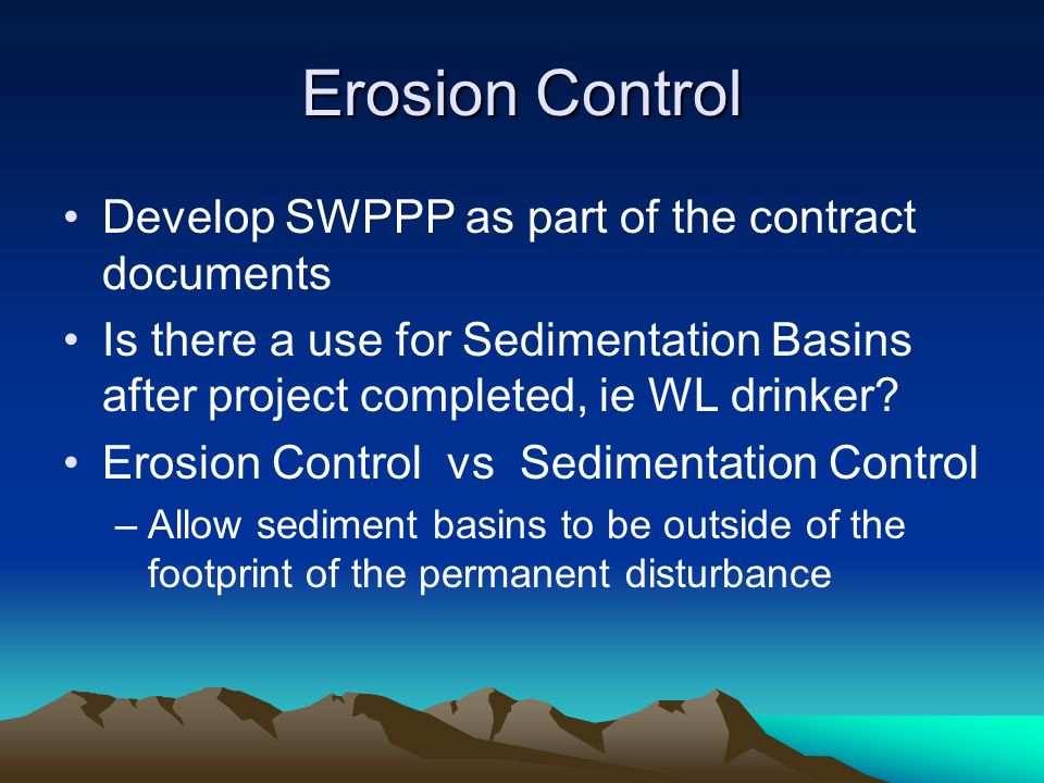Erosion Control Develop SWPPP as part of the contract documents Is there a use for Sedimentation Basins after project completed, ie WL drinker.