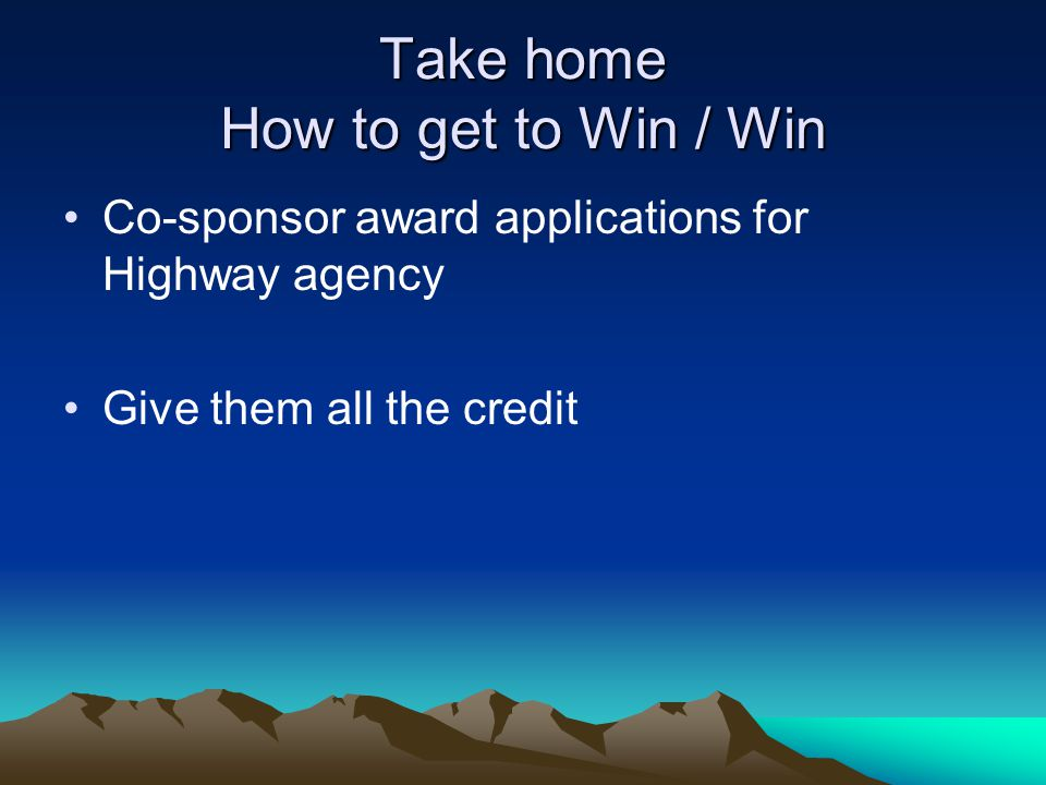 Take home How to get to Win / Win Co-sponsor award applications for Highway agency Give them all the credit