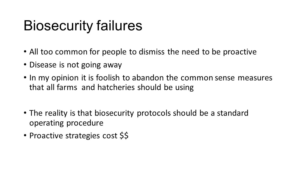 Biosecurity How Subject of most of the rest of the presentation 1.Goal should be exclusion (limitation) of pathogen where practical.
