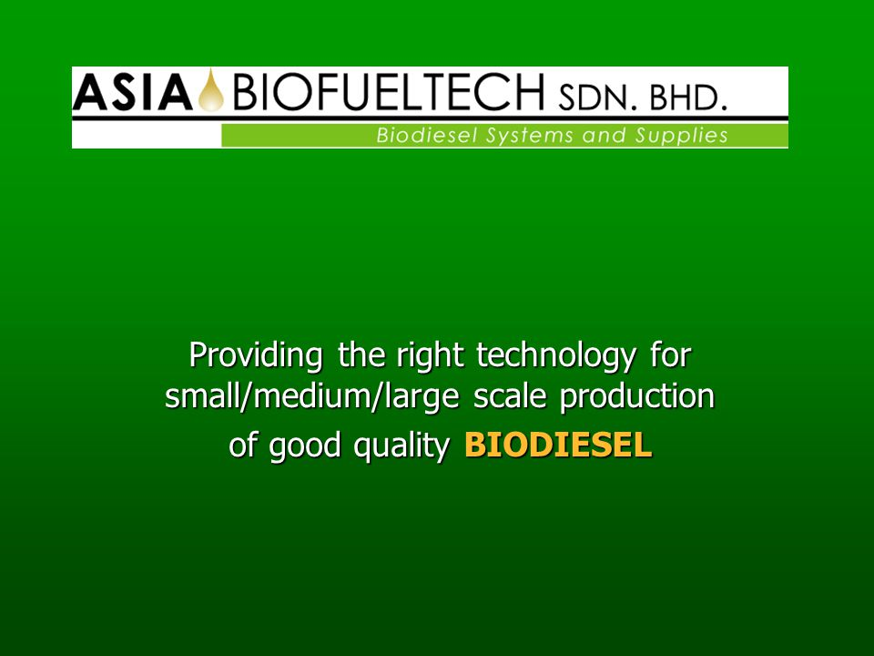 Providing the right technology for small/medium/large scale production of good quality BIODIESEL