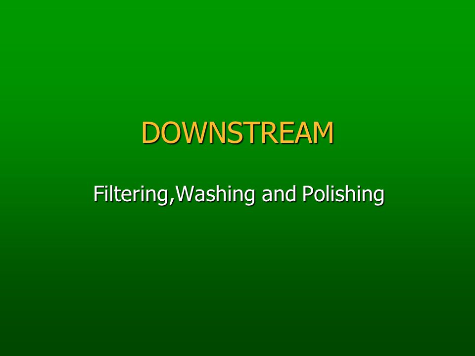 DOWNSTREAM Filtering,Washing and Polishing