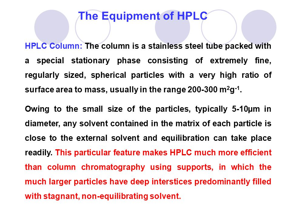 The Equipment of HPLC HPLC Column: The column is a stainless steel tube packed with a special stationary phase consisting of extremely fine, regularly
