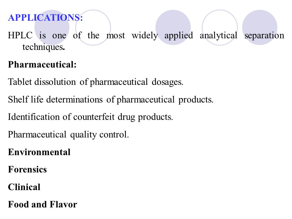 APPLICATIONS: HPLC is one of the most widely applied analytical separation techniques. Pharmaceutical: Tablet dissolution of pharmaceutical dosages. S