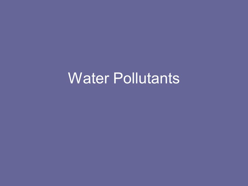 Typical Water Pollutants From Some Industries IndustryPollutants 7.