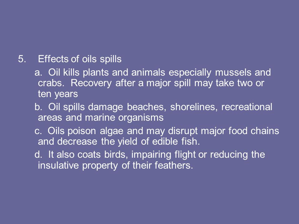 5.Effects of oils spills a. Oil kills plants and animals especially mussels and crabs.