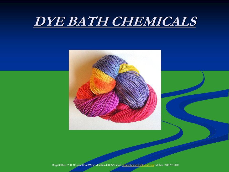 DYE BATH CHEMICALS Regd Office: 2, B, Chuim, Khar West, Mumbai 400052 Email: osamchemicals@gmail.com: Mobile : 9867613800osamchemicals@gmail.com