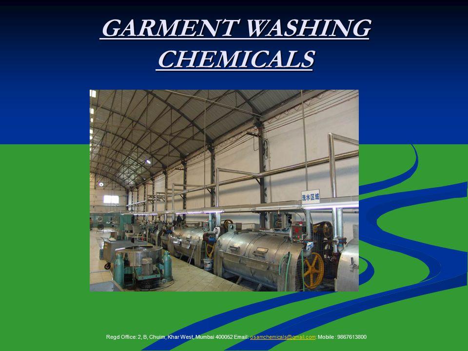 GARMENT WASHING CHEMICALS Regd Office: 2, B, Chuim, Khar West, Mumbai 400052 Email: osamchemicals@gmail.com: Mobile : 9867613800osamchemicals@gmail.com