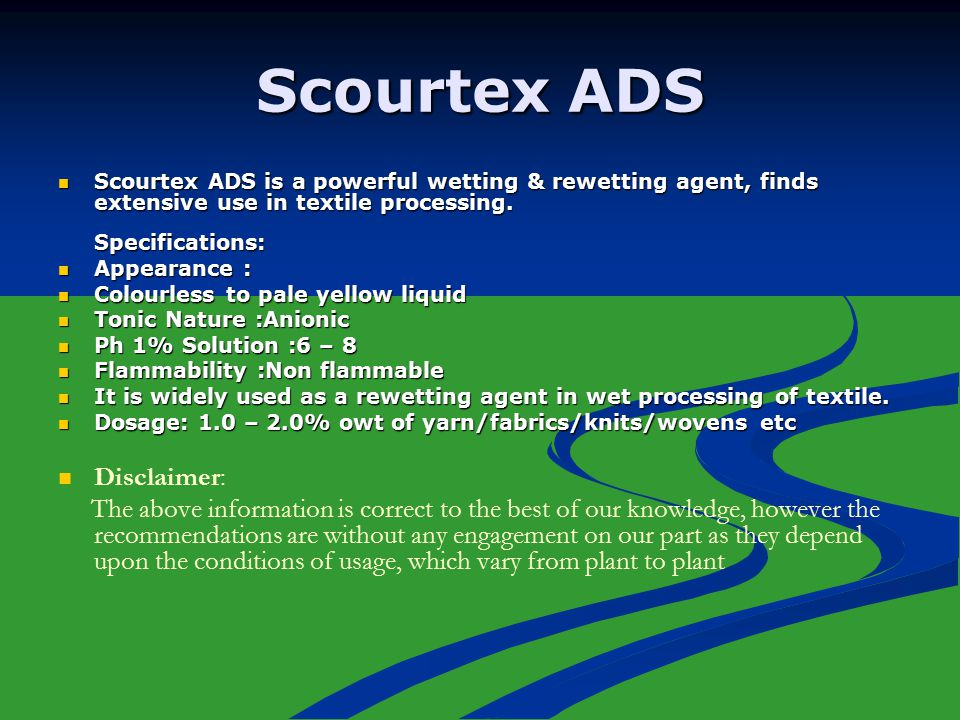 Scourtex ADS Scourtex ADS is a powerful wetting & rewetting agent, finds extensive use in textile processing.