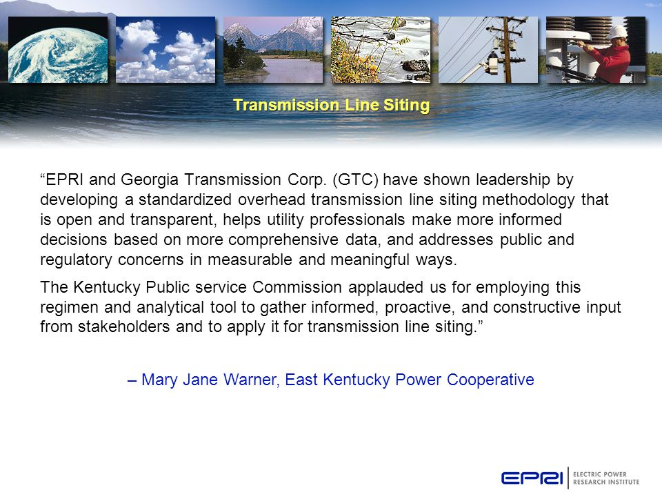 "Transmission Line Siting ""EPRI and Georgia Transmission Corp. (GTC) have shown leadership by developing a standardized overhead transmission line siti"