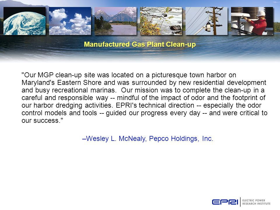Manufactured Gas Plant Clean-up Our MGP clean-up site was located on a picturesque town harbor on Maryland s Eastern Shore and was surrounded by new residential development and busy recreational marinas.