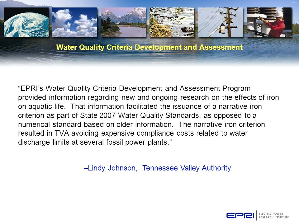 "Water Quality Criteria Development and Assessment ""EPRI's Water Quality Criteria Development and Assessment Program provided information regarding new"