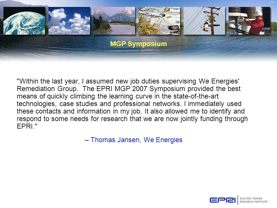 MGP Symposium Within the last year, I assumed new job duties supervising We Energies Remediation Group.