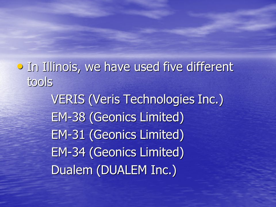 In Illinois, we have used five different tools In Illinois, we have used five different tools VERIS (Veris Technologies Inc.) VERIS (Veris Technologie