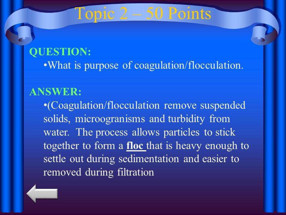 Topic 2 – 50 Points QUESTION: What is purpose of coagulation/flocculation.