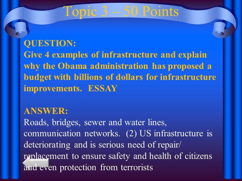 Topic 3 – 50 Points QUESTION: Give 4 examples of infrastructure and explain why the Obama administration has proposed a budget with billions of dollars for infrastructure improvements.