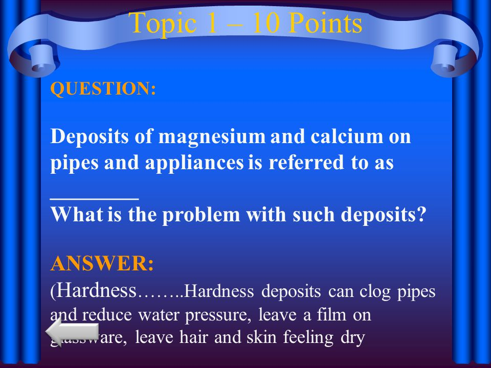 Topic 1 – 10 Points QUESTION: Deposits of magnesium and calcium on pipes and appliances is referred to as ________ What is the problem with such deposits.