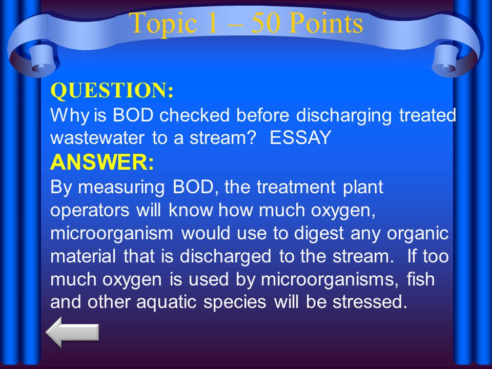 Topic 4 – 10 Points QUESTION: Biological wastewater treatment is associated with primary, secondary or tertiary treatment processes ANSWER: Secondary treatment