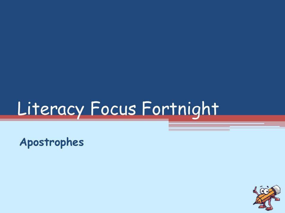 Literacy Focus Fortnight Apostrophes