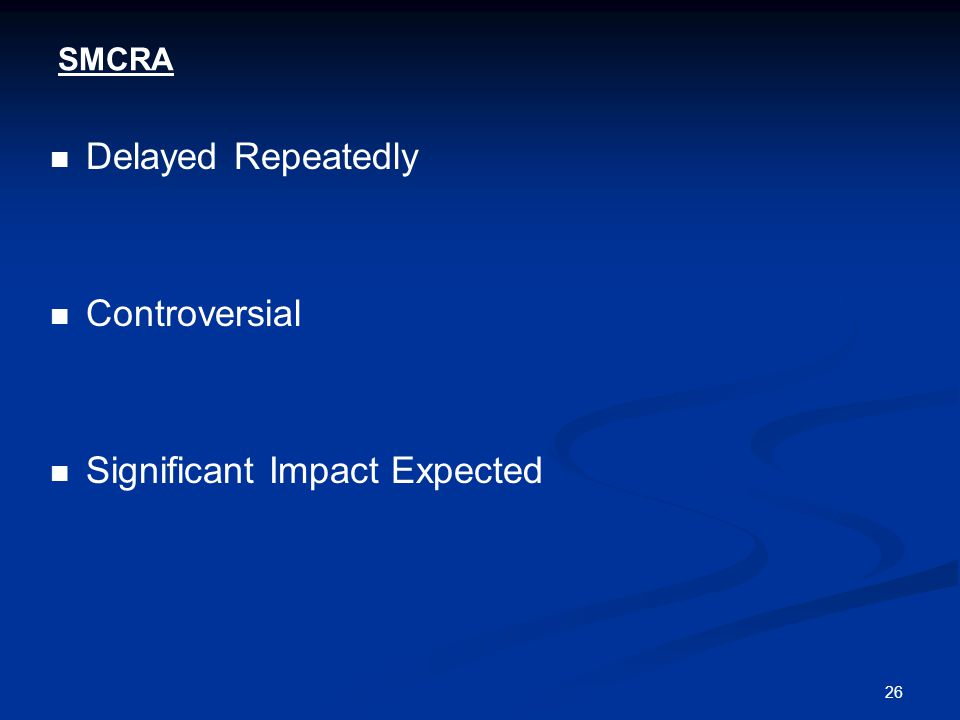 26 SMCRA Delayed Repeatedly Controversial Significant Impact Expected